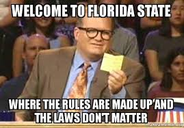 Florida State Memes - welcome to florida state where the rules are made up and the laws