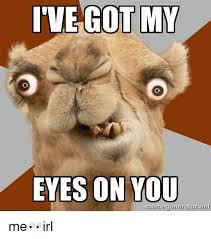 I Got My Eyes On You Meme - ive got my eyes on you uneme generator ner me irl irl meme on me me