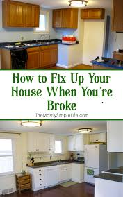 make your home how to fix up your house when you re broke the mostly simple life