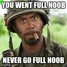 Noob Meme - never go full retard imgflip