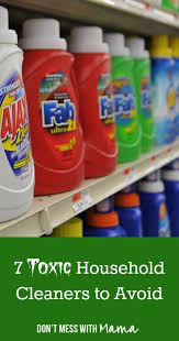 Toxicity Of Household Products by 7 Toxic Household Cleaners To Avoid Don U0027t Mess With Mama