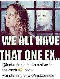 Stalker Ex Girlfriend Meme - we all have that one ex is the stalker in the back follow rp