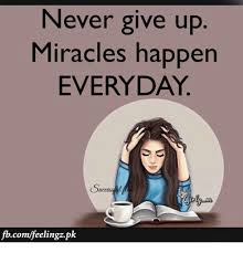 Fb Memes - never give up miracles happen everyday fbcomfeelingzpk meme on me me