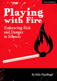 education quote fire playing with fire embracing risk and danger in schools