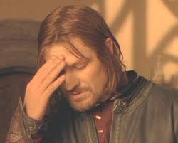 Frustrated Meme - frustrated boromir meme generator imgflip