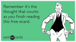 free ecard remember it s the thought that counts as you finish reading this
