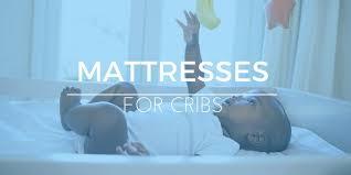 Best Mattresses For Cribs Best Crib Mattress Reviews Safe Comfortable Options