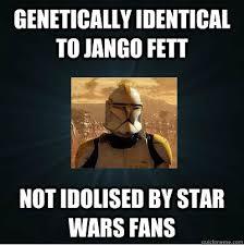 Jango Fett Meme - genetically identical to jango fett not idolised by star wars fans