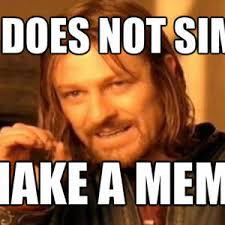 One Does Not Meme - one does not simply make a meme by spartaaagh meme center