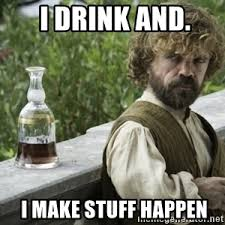 Stuff And Things Meme - i drink and i know things meme generator