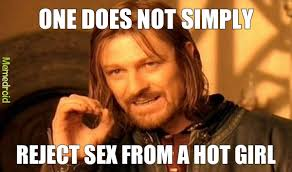 Hot Girls Memes - one does not simply reject sex from a hot girl meme by wtcstezzyv