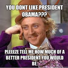 President Obama Meme - you dont like president obama pleeeze tell me how much of a