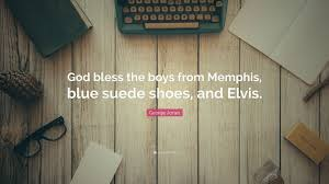 george jones quote u201cgod bless the boys from memphis blue suede