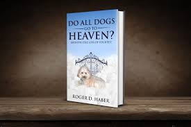 grieving the loss of a dog do all dogs go to heaven grieving the loss of your pet