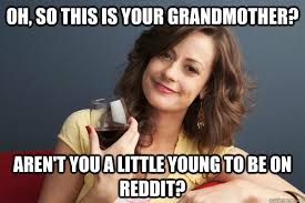 Meme Grandmother - oh so this is your grandmother aren t you a little young to be
