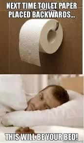 Toilet Paper Meme - next time toilet paper placed backwards this will be your bed