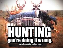You Re Doing It Wrong Meme - hunting you re doing it wrong bow ninja hunting