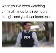 Criminal Minds Meme - dopl3r com memes when youve been watching criminal minds for