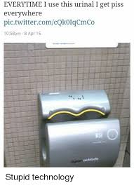 Dyson Airblade Meme - everytime i use this urinal i get piss everywhere