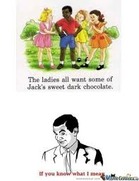 Dark Chocolate Meme - dark chocolate if you know what i mean know your meme