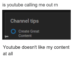 is calling me out rn channel tips create great content