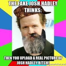 Upload Image Meme Generator - the fake josh hadley thinks then you upload a real picture of