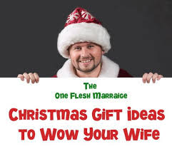 wife gift ideas christmas gift ideas to wow your wife 2013 one flesh marriage