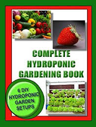 complete hydroponic gardening book 6 diy set ups for vegetables