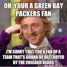 Funny Green Bay Packers Memes - oh your a green bay packers fan i m sorry that you a fan of a team