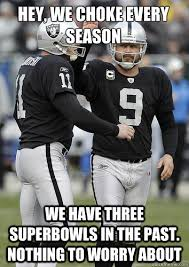 Funny Raider Memes - hey we choke every season we have three superbowls in the past