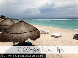 10 budget travel tips for low cost holidays and vacations travel