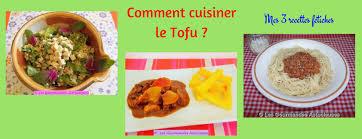 comment cuisiner du tofu comment cuisiner le tofu mes 3 recettes fétiches recettes à la