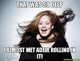 Deep Meme - that was so deep i almost met adele rolling in it make a meme