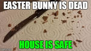 Chocolate Bunny Meme - the easter bunny is dead imgflip