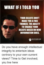 Make Memes For Free - what if i told you your beliefs don t make you a free thinker the
