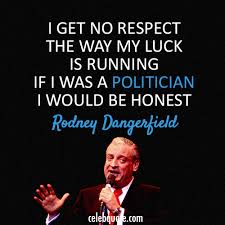 Rodney Dangerfield Memes - i get no respect the way my luck is running if i was a politician