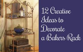 Craigslist Bakers Rack 12 Creative Ideas For Decorating A Bakers Rack