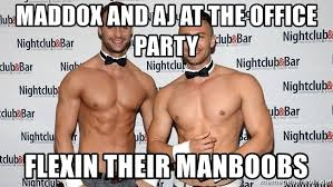 Man Boobs Meme - maddox and aj at the office party flexin their manboobs male