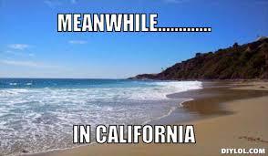 Meanwhile Meme Generator - california meme generator meanwhile in california 548410 jpg my
