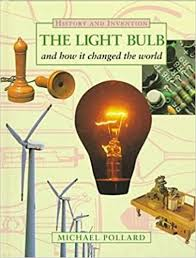 the light bulb and how it changed the world history u0026 invention