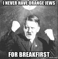 Orange Jews Meme - i never have orange jews for breakfirst disco hitler meme