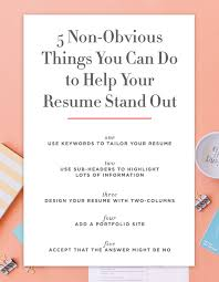 What Makes A Resume Stand Out 5 Non Obvious Things You Can Do To Make Your Resume Stand Out
