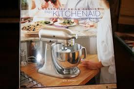 l essentiel de la cuisine par kitchenaid le livre de recettes kitchenaid