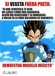 Memes De Vegeta - fuera poeta vegeta si una terricolate deu0 no llores como una