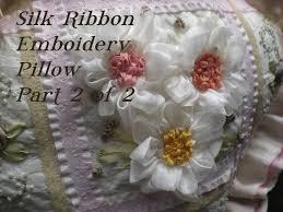 silk ribbon embroidery silk ribbon embroidery part 1 of 2