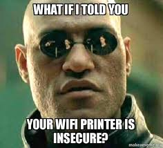 Printer Meme - what if i told you your wifi printer is insecure matrix