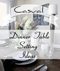 Casual Table Setting Dinner Time Table Setting Rustic U0026 Refined