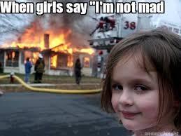 Not Mad Meme - meme maker when girls say im not mad