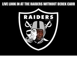 Raiders Meme - live look inatthe raiders without derek carr raiders memes meme on