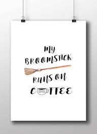 my broomstick runs on coffee quote print instant download